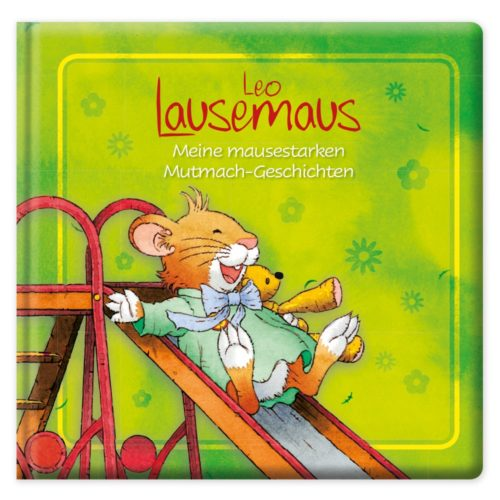 Leo Lausemaus Meine mausestarken Mutmach-Geschichten